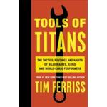 Tools of Titans: The Tactics, Routines, and Habits of Billionaires, Icons, and World-Class Performers, Paperback