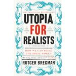 utopia for realists how we can build the ideal world