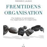 Fremtidens organisation: fra ledelse til selvledelse - fra organisation til organisme, Hæfte