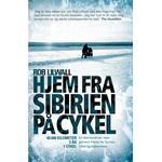 Hjem fra sibirien på cykel Bøger Hjem fra Sibirien på cykel: 48.000 kilometer, 3 år, 1 cykel - en usædvanlig rejse gennem Papua Ny Guinea, Tibet og Afghanistan - en eventyrlig bog om mod og udholdenhed, Paperback