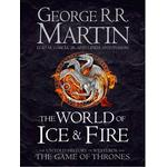 The World of Ice and Fire - The Untold History of the World of A Game of Thrones, Hardback
