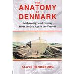 Anatomy of Denmark: Archaeology and History from the Ice Age to the Present, Paperback
