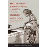 Mad Mothers, Bad Mothers, and What a &quote;Good&quote; Mother Would Do (E-bok, 2015)