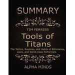Summary: Tools of Titans By Tim Ferriss: The Tactics, Routines, and Habits of Billionaires, Icons, and World-Class Performers, E-bog