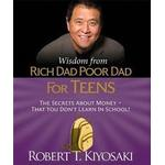 Wisdom from Rich Dad, Poor Dad for Teens: The Secrets about Money--That You Don't Learn in School!, Hardback