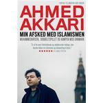 Min afsked med islamismen: Muhammedkrisen, dobbeltspillet og kampen mod Danmark, Paperback