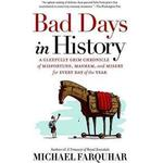 Bad Days in History: A Gleefully Grim Chronicle of Misfortune, Mayhem, and Misery for Every Day of the Year, Hæfte