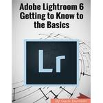 Adobe Lightroom 6: Getting to Know to the Basics, E-bog