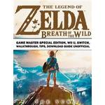 Legend of Zelda Breath of the Wild Game Master Special Edition, Wii U, Switch, Walkthrough, Tips, Download Guide Unofficial, E-bog