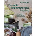 Den anti-inflammatoriske kogebog: Spis dig sund og stærk med 100 anti-inflammatoriske og lækre opskrifter, Paperback