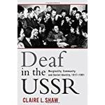 Deaf in the USSR: Marginality, Community, and Soviet Identity, 1917-1991