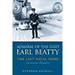 Admiral of the Fleet Lord Beatty: The Last Naval Hero - an Intimate Biography
