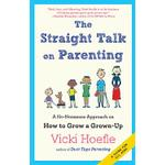 straight talk on parenting a no nonsense approach on how to grow a grown up