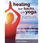 healing our backs with yoga an essential guide to back pain relief