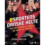 Esportens danske helte: alt om Astralis, gaming og vejen til toppen, Hardback