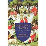 Medieval Tastes: Food, Cooking, and the Table (Arts & Traditions of the Table: Perspectives on Culinary History) (Arts and Traditions of the Table: Perspectives on Culinary History)