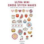 Ultra Mini Cross Stitch Makes: Over 100 Small Scale Cross Stitch Motifs