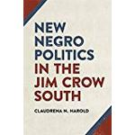 New Negro Politics in the Jim Crow South (Politics and Culture in the Twentieth-Century South)