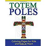 Totem Poles: Coloring Pages for Kids and Kids at Heart: Volume 24 (Hands-On Art History)