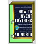 All this time Bøger How to Invent Everything: Rebuild All of Civilization (with 96% fewer catastrophes this time)