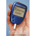 Diabeteskoden: att förebygga och bota typ 2-diabetes naturligt (Hardback)
