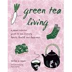 Green Tea Living: A Japan-Inspired Guide to Eco-Friendly Habits, Health, and Happiness (Hæfte, 2010)