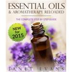 Essential Oils & Aromatherapy Reloaded: The Complete Step by Step Guide (E-bog)
