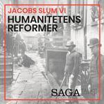 Jacobs slum VI - Humanitetens reformer (Lydbog MP3, 2018)