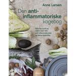 Den anti-inflammatoriske kogebog: Spis dig sund og stærk med 100 anti-inflammatoriske og lækre opskrifter (E-bog, 2018)
