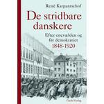 De stridbare danskere: Efter enevælden og før demokratiet 1848-1920 (E-bog, 2019)