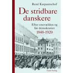 De stridbare danskere: Efter enevælden og før demokratiet 1848-1920