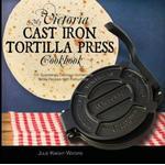 My Victoria Cast Iron Tortilla Press Cookbook, Hæftet