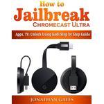 How to Jailbreak Chromecast Ultra, Apps, TV