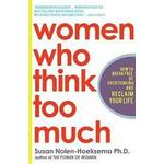 Women Who Think Too Much: How to Break Free of Overthinking and Reclaim Your Life (Häftad, 2004), Häftad