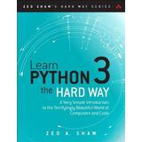 Computer & Internet Bøger Learn Python 3 the Hard Way: A Very Simple Introduction to the Terrifyingly Beautiful World of Computers and Code (Zed Shaw's Hard Way)