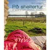 Rejse & Ferie Bøger På sheltertur: En guide til nære oplevelser i naturen for hele familien (Paperback, 2019)