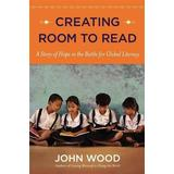 Bøger Creating Room to Read: A Story of Hope in the Battle for Global Literacy
