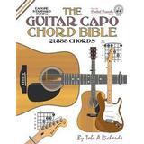Guitar capo Bøger The Guitar Capo Chord Bible: Eadgbe Standard Tuning 21,888 Chords (Häftad, 2017)
