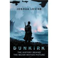 Dunkirk: The History Behind the Major Motion Picture, Paperback