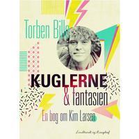 Kuglerne og fantasien. En bog om Kim Larsen, E-bog