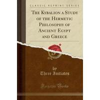 The Kybalion a Study of the Hermetic Philosophy of Ancient Egypt and Greece (Classic Reprint), Hæfte