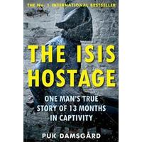 The ISIS Hostage: One Man s True Story of 13 Months in Captivity, Paperback