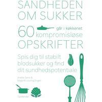 Sandheden om sukker går i køkkenet: 60 kompromisløse opskrifter til stabilt blodsukker, solid sundhed og god smag, E-bog