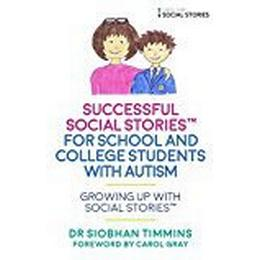 Successful Social Stories™ for School and College Students with Autism (Growing Up with Social Stories™)