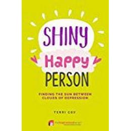 Shiny Happy Person: Finding the Sun Between Clouds of Depression (Inspirational)