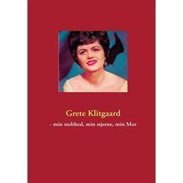 Grete Klitgaard - min stolthed, min stjerne, min Mor, Paperback