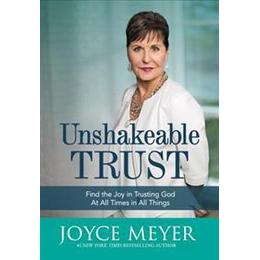 Unshakeable Trust: Find the Joy of Trusting God at All Times, in All Things, Hardback