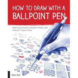 How to Draw with a Ballpoint Pen: Sketching Instruction, Creativity Starters, and Fantastic Things to Draw (Drawing Books)