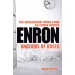 Enron: Anatomy of Greed - The Unshredded Truth from an Enron Insider