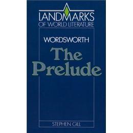 Wordsworth: The Prelude (Landmarks of World Literature)